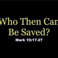 """""""Then who can be saved?!"""" Mark 10:17-31"""