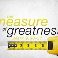"""Go, strive for greatness!"" Mark 9:30-37"